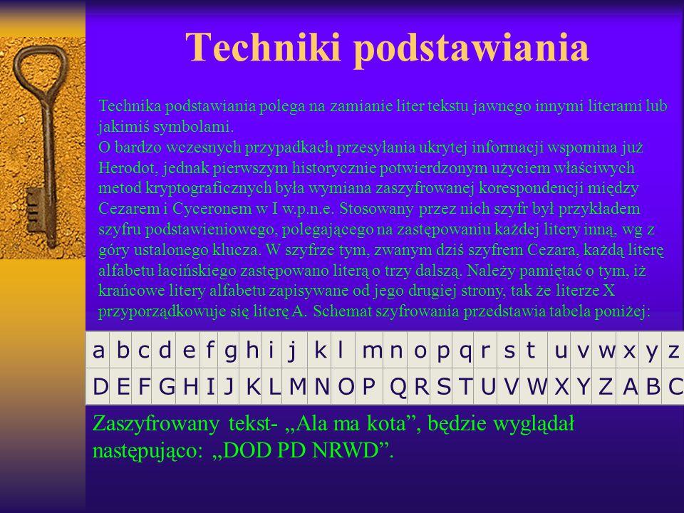 Techniki podstawiania Technika podstawiania polega na zamianie liter tekstu jawnego innymi literami lub jakimiś symbolami. O bardzo wczesnych przypadk