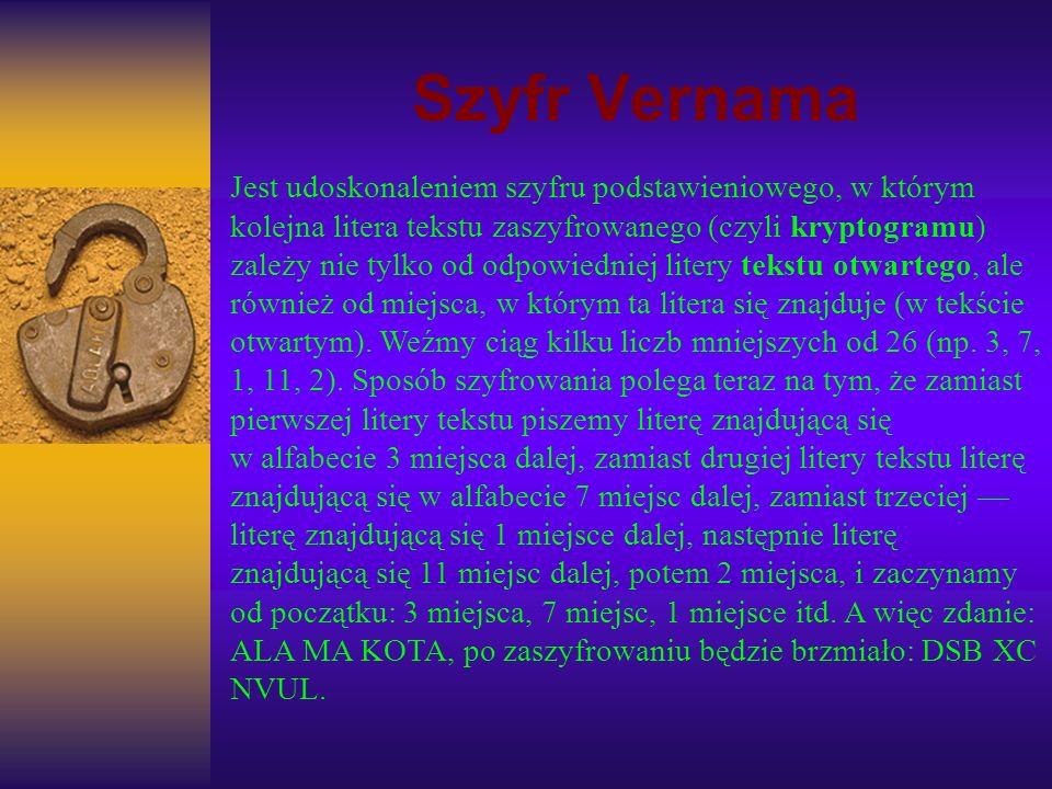 Szyfr Vernama Jest udoskonaleniem szyfru podstawieniowego, w którym kolejna litera tekstu zaszyfrowanego (czyli kryptogramu) zależy nie tylko od odpow