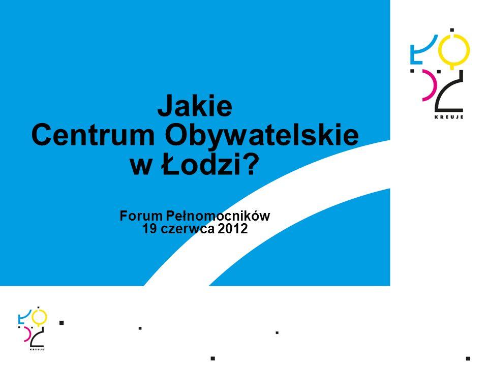 Jakie Centrum Obywatelskie w Łodzi Forum Pełnomocników 19 czerwca 2012