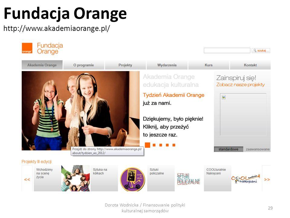 Dorota Wodnicka / Finansowanie polityki kulturalnej samorządów 29 Fundacja Orange http://www.akademiaorange.pl/
