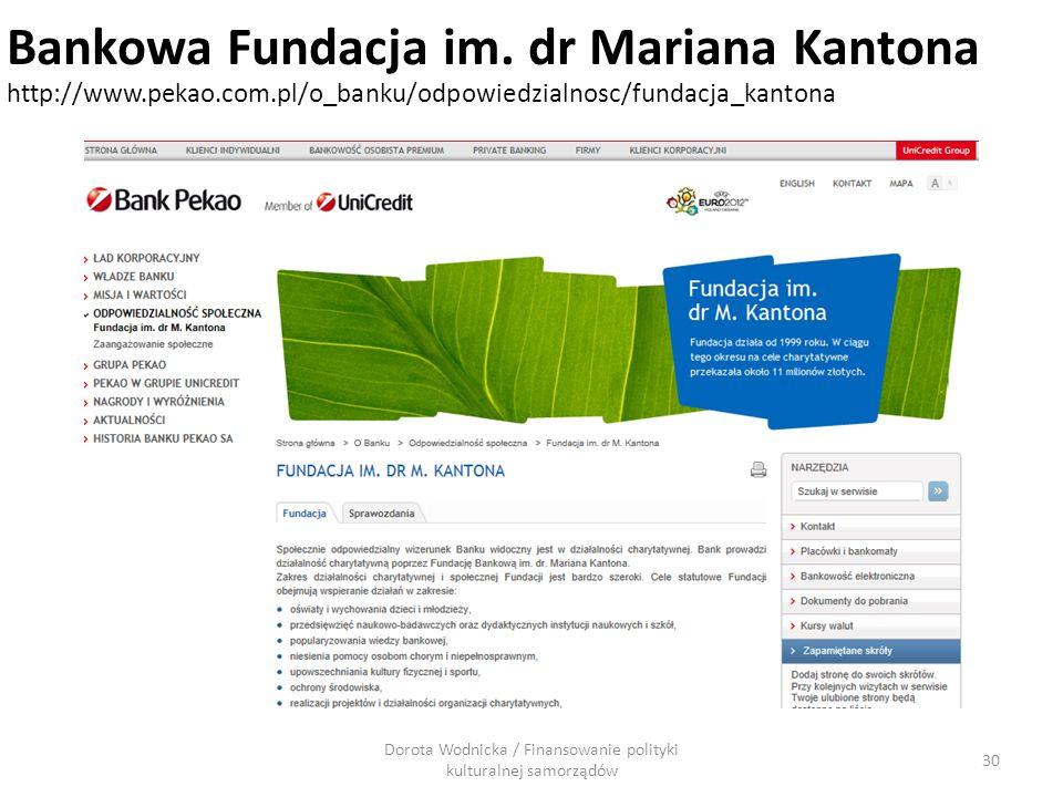 Dorota Wodnicka / Finansowanie polityki kulturalnej samorządów 30 Bankowa Fundacja im. dr Mariana Kantona http://www.pekao.com.pl/o_banku/odpowiedzial