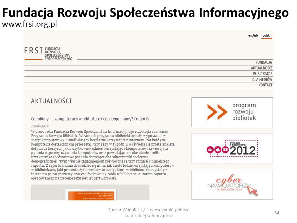 Dorota Wodnicka / Finansowanie polityki kulturalnej samorządów 34 Fundacja Rozwoju Społeczeństwa Informacyjnego www.frsi.org.pl