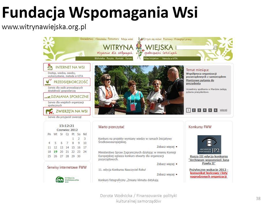 Dorota Wodnicka / Finansowanie polityki kulturalnej samorządów 38 Fundacja Wspomagania Wsi www.witrynawiejska.org.pl