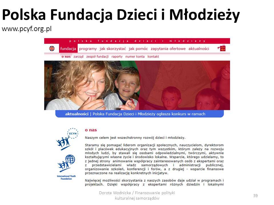 Dorota Wodnicka / Finansowanie polityki kulturalnej samorządów 39 Polska Fundacja Dzieci i Młodzieży www.pcyf.org.pl
