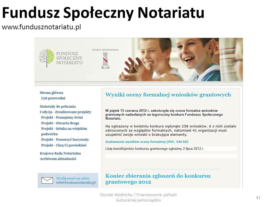 Dorota Wodnicka / Finansowanie polityki kulturalnej samorządów 41 Fundusz Społeczny Notariatu www.fundusznotariatu.pl