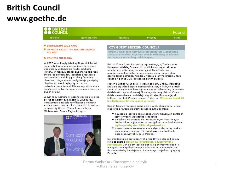 Dorota Wodnicka / Finansowanie polityki kulturalnej samorządów 6 British Council www.goethe.de