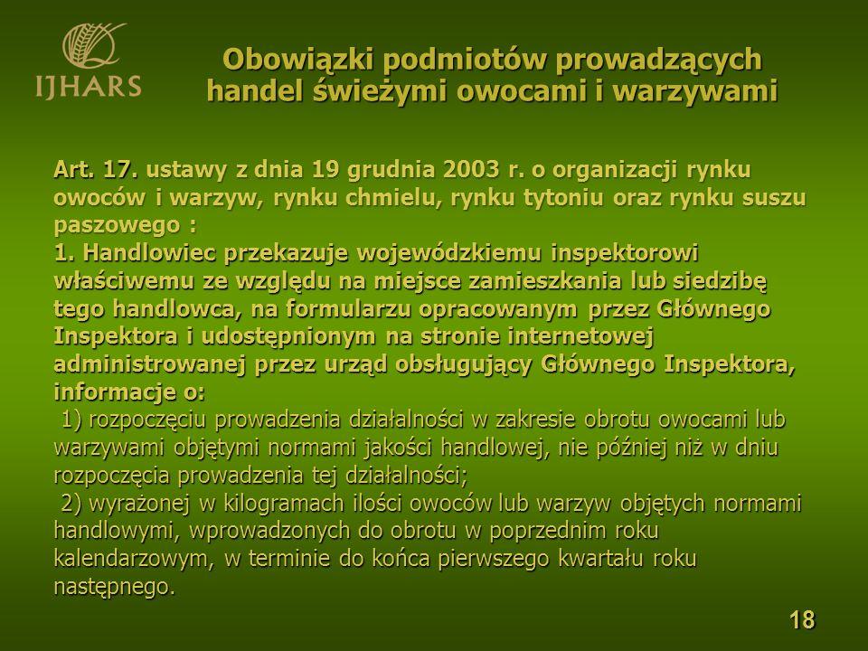 Art. 17. ustawy z dnia 19 grudnia 2003 r. o organizacji rynku owoców i warzyw, rynku chmielu, rynku tytoniu oraz rynku suszu paszowego : 1. Handlowiec