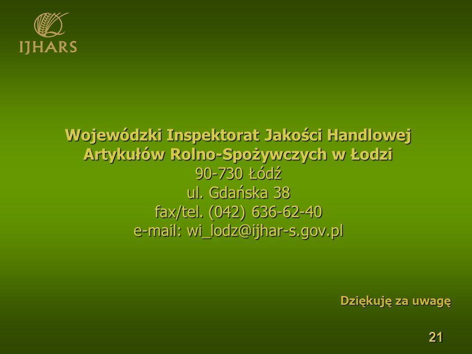 21 Wojewódzki Inspektorat Jakości Handlowej Artykułów Rolno-Spożywczych w Łodzi 90-730 Łódź ul. Gdańska 38 fax/tel. (042) 636-62-40 e-mail: wi_lodz@ij