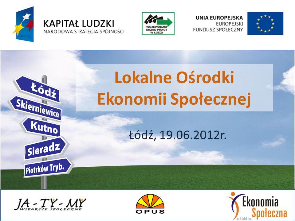 Lokalne Ośrodki Ekonomii Społecznej Łódź, 19.06.2012r.