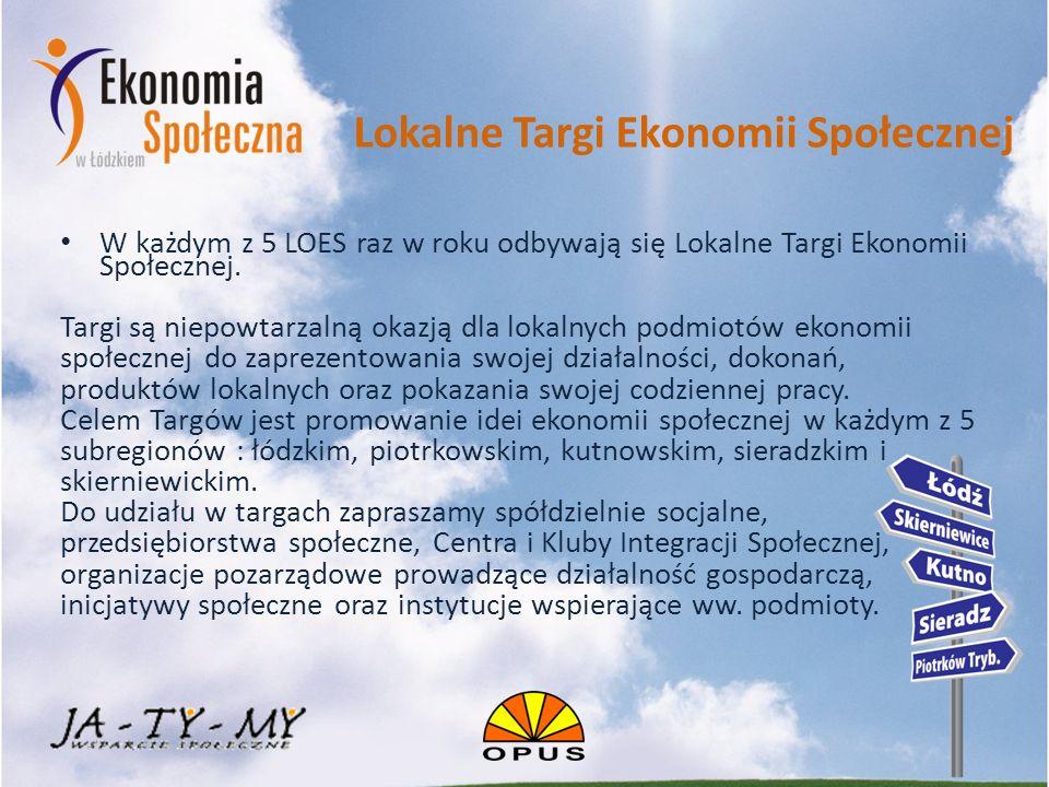 Lokalne Targi Ekonomii Społecznej W każdym z 5 LOES raz w roku odbywają się Lokalne Targi Ekonomii Społecznej.
