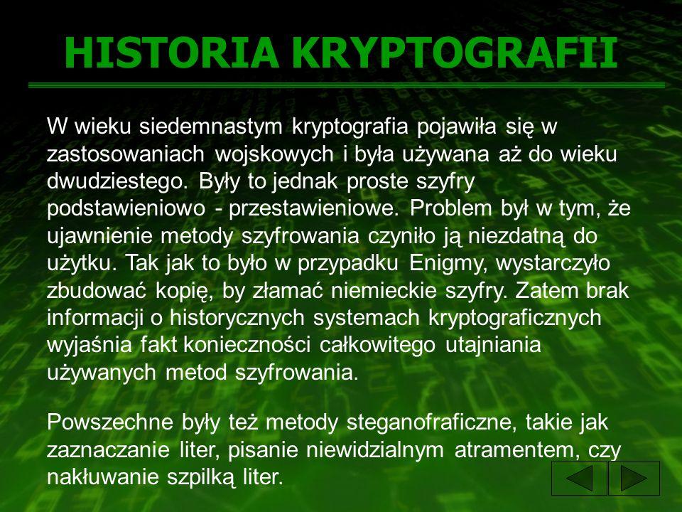 HISTORIA KRYPTOGRAFII W wieku siedemnastym kryptografia pojawiła się w zastosowaniach wojskowych i była używana aż do wieku dwudziestego. Były to jedn