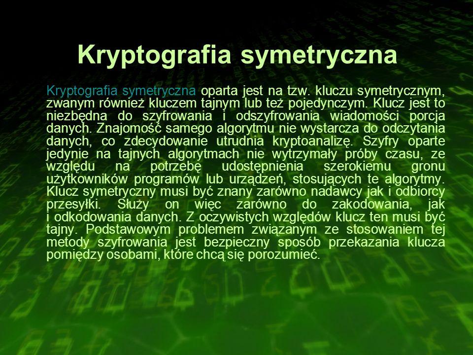 Kryptografia symetryczna Kryptografia symetryczna oparta jest na tzw.