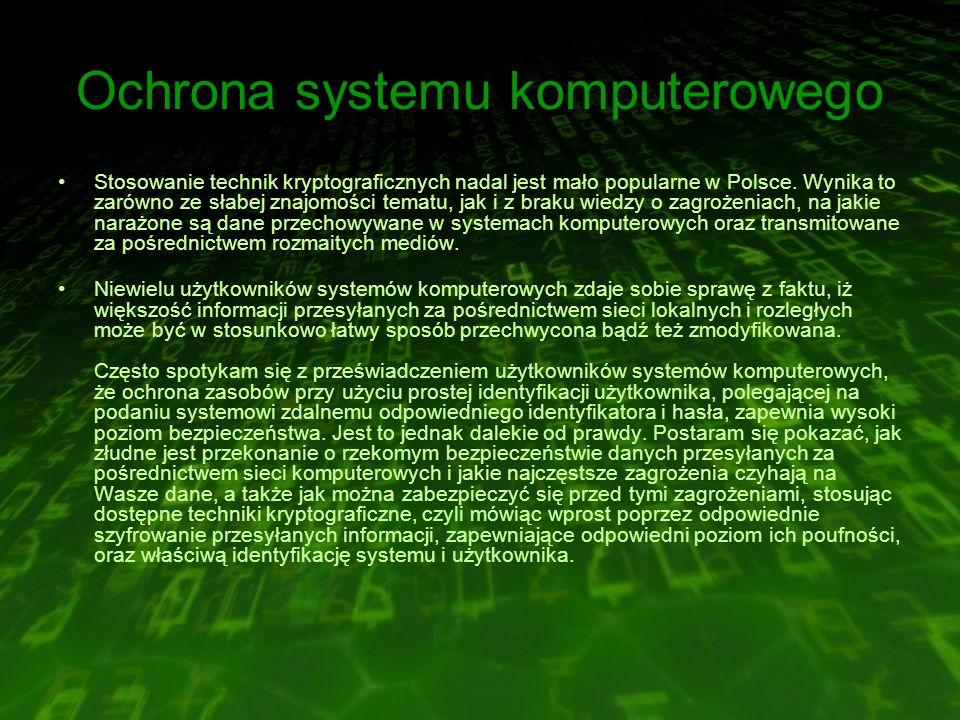 Ochrona systemu komputerowego Stosowanie technik kryptograficznych nadal jest mało popularne w Polsce.