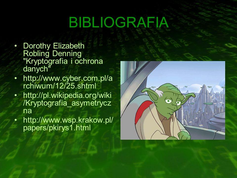 BIBLIOGRAFIA Dorothy Elizabeth Robling Denning Kryptografia i ochrona danych http://www.cyber.com.pl/a rchiwum/12/25.shtml http://pl.wikipedia.org/wiki /Kryptografia_asymetrycz na http://www.wsp.krakow.pl/ papers/pkirys1.html