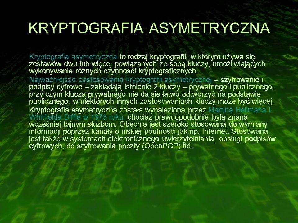 KRYPTOGRAFIA ASYMETRYCZNA Kryptografia asymetryczna to rodzaj kryptografii, w którym używa się zestawów dwu lub więcej powiązanych ze sobą kluczy, umożliwiających wykonywanie różnych czynności kryptograficznych.