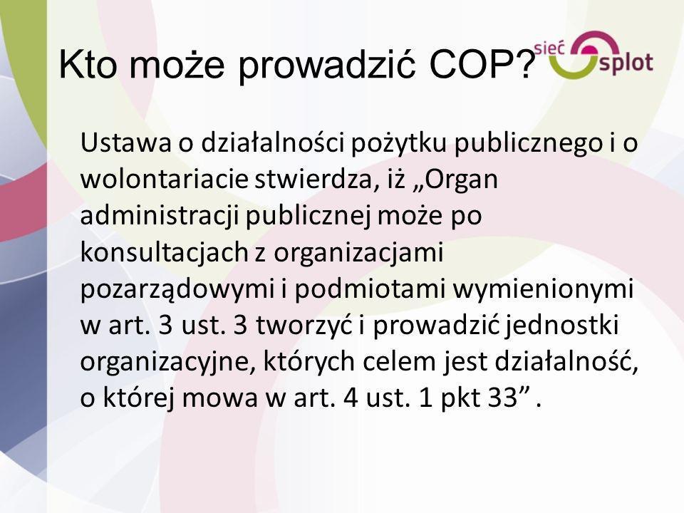 Kto może prowadzić COP? Ustawa o działalności pożytku publicznego i o wolontariacie stwierdza, iż Organ administracji publicznej może po konsultacjach
