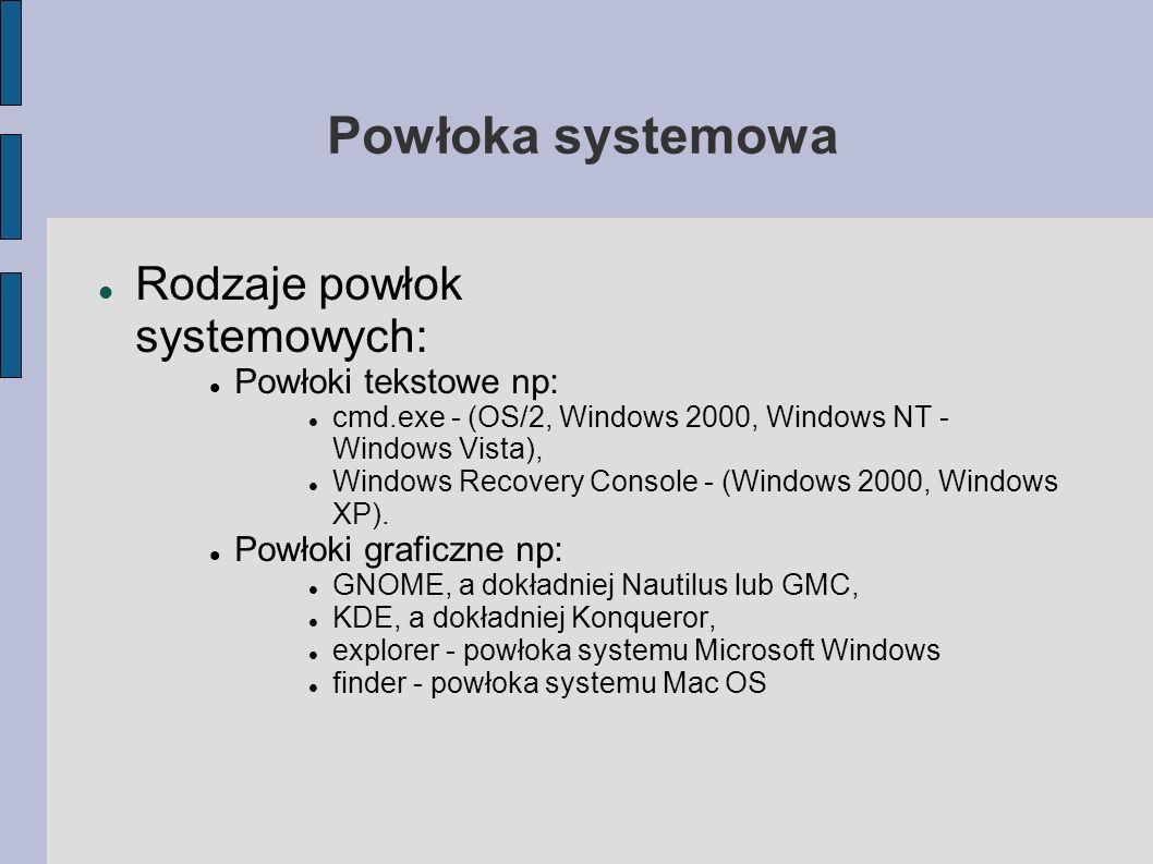 Powłoka systemowa Rodzaje powłok systemowych: Powłoki tekstowe np: cmd.exe - (OS/2, Windows 2000, Windows NT - Windows Vista), Windows Recovery Consol