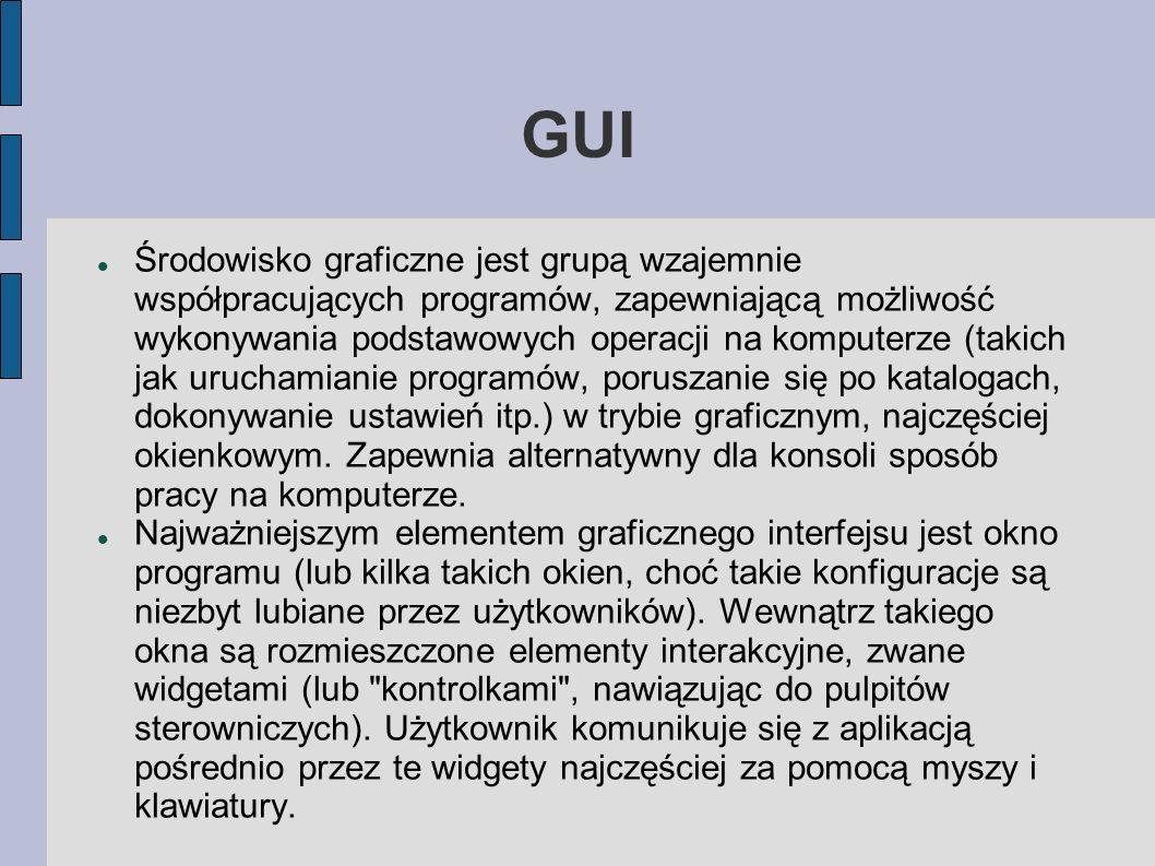GUI Środowisko graficzne jest grupą wzajemnie współpracujących programów, zapewniającą możliwość wykonywania podstawowych operacji na komputerze (taki