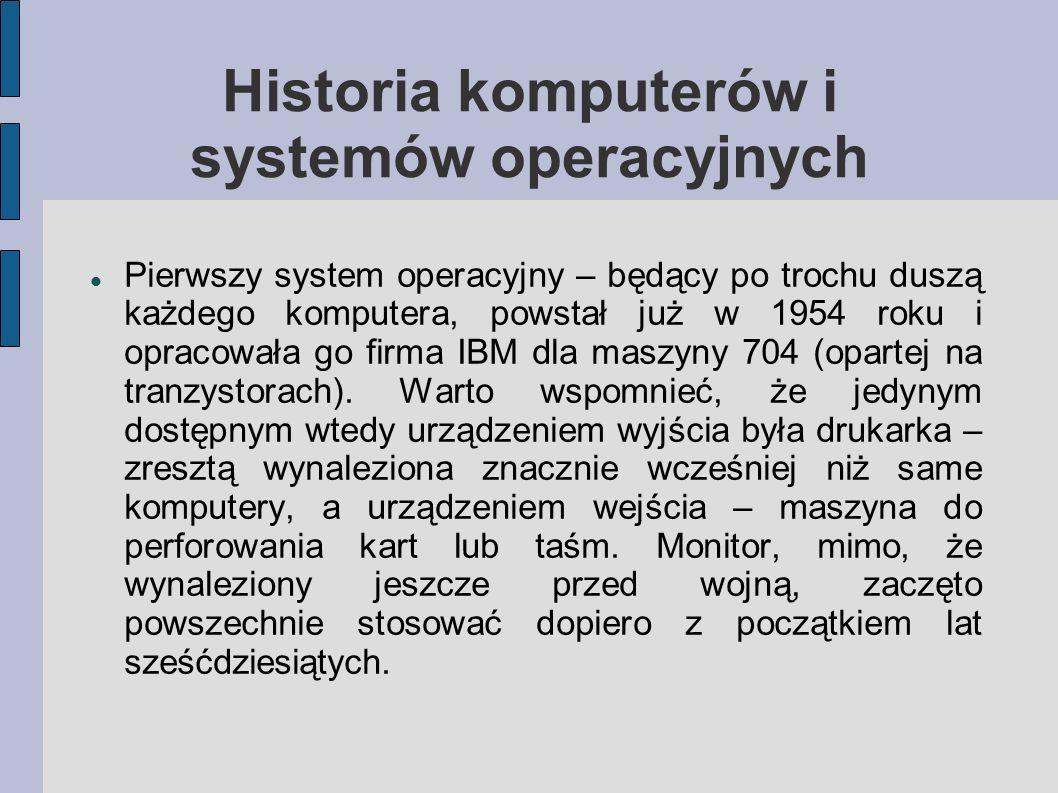 Historia komputerów i systemów operacyjnych Pierwszy system operacyjny – będący po trochu duszą każdego komputera, powstał już w 1954 roku i opracował