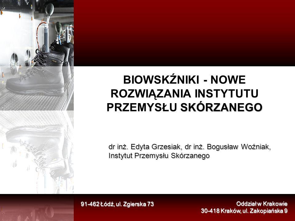 SKÓRZANEGO BIOWSKŹNIKI - NOWE ROZWIĄZANIA INSTYTUTU PRZEMYSŁU SKÓRZANEGO 91-462 Łódź, ul. Zgierska 73 Oddział w Krakowie 30-418 Kraków, ul. Zakopiańsk