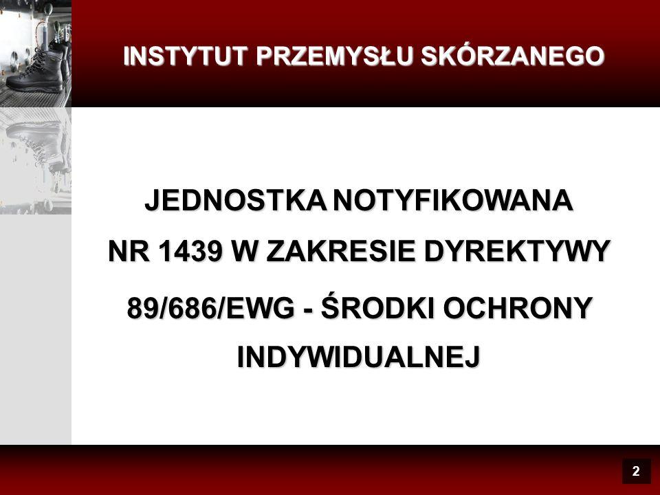 2 INSTYTUT PRZEMYSŁU SKÓRZANEGO JEDNOSTKA NOTYFIKOWANA NR 1439 W ZAKRESIE DYREKTYWY 89/686/EWG - ŚRODKI OCHRONY INDYWIDUALNEJ