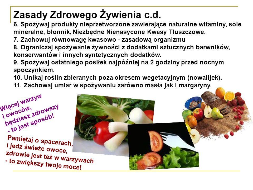 Zasady Zdrowego Żywienia c.d. 6. Spożywaj produkty nieprzetworzone zawierające naturalne witaminy, sole mineralne, błonnik, Niezbędne Nienasycone Kwas