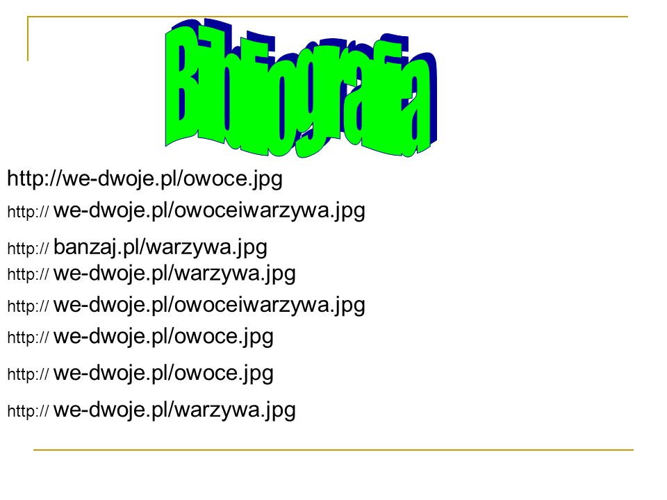 http://we-dwoje.pl/owoce.jpg http:// we-dwoje.pl/owoceiwarzywa.jpg http:// banzaj.pl/warzywa.jpg http:// we-dwoje.pl/warzywa.jpg http:// we-dwoje.pl/o