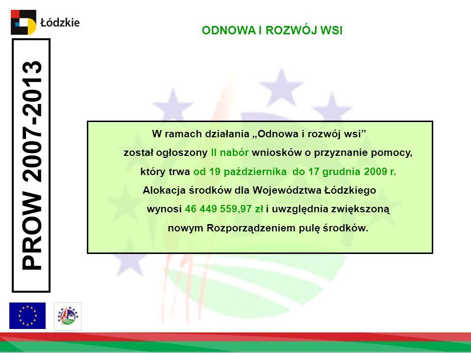 PROW 2007-2013 ODNOWA I ROZWÓJ WSI W ramach działania Odnowa i rozwój wsi został ogłoszony II nabór wniosków o przyznanie pomocy, który trwa od 19 października do 17 grudnia 2009 r.