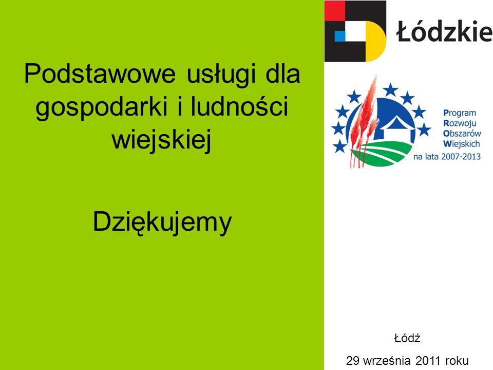 Podstawowe usługi dla gospodarki i ludności wiejskiej Dziękujemy Łódź 29 września 2011 roku