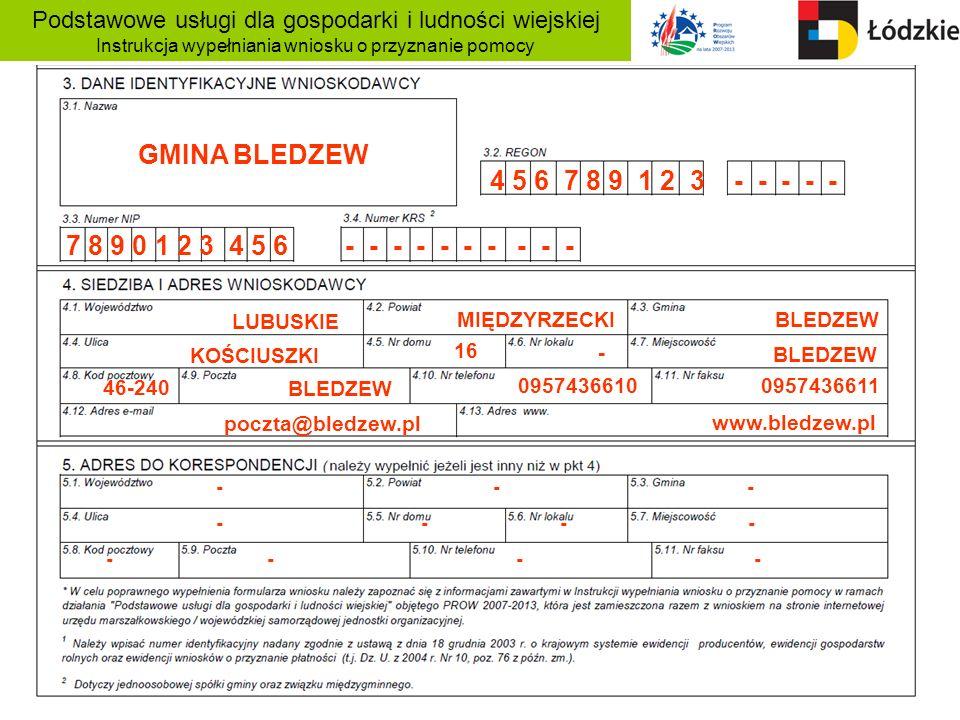 Podstawowe usługi dla gospodarki i ludności wiejskiej Instrukcja wypełniania wniosku o przyznanie pomocy GMINA BLEDZEW 4 5 6 7 8 9 1 2 3 - - - - - 7 8