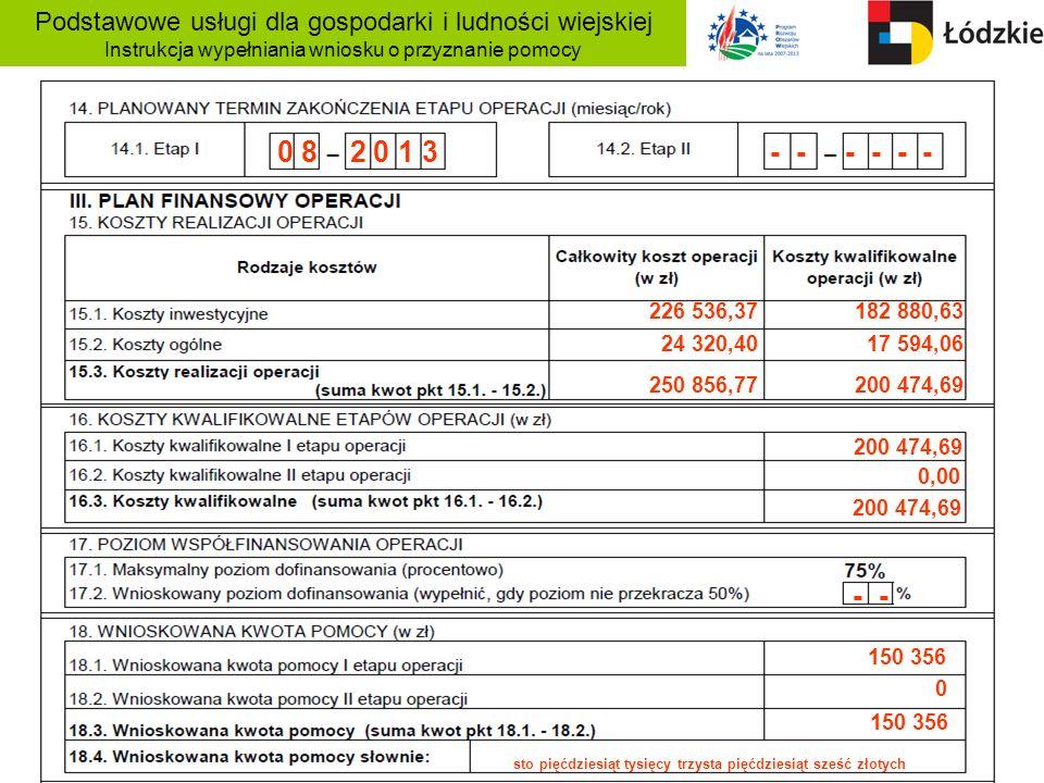 Podstawowe usługi dla gospodarki i ludności wiejskiej Instrukcja wypełniania wniosku o przyznanie pomocy 0 8 2 0 1 3 - - - - - - 250 856,77 24 320,40