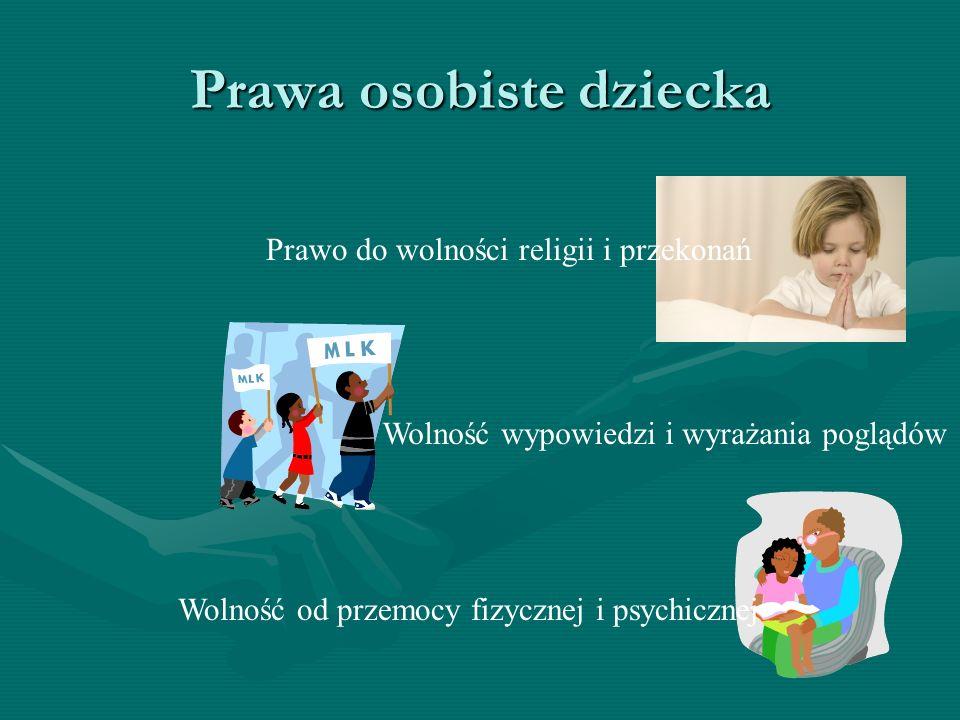 Prawa osobiste dziecka Prawo do wolności religii i przekonań Wolność wypowiedzi i wyrażania poglądów Wolność od przemocy fizycznej i psychicznej