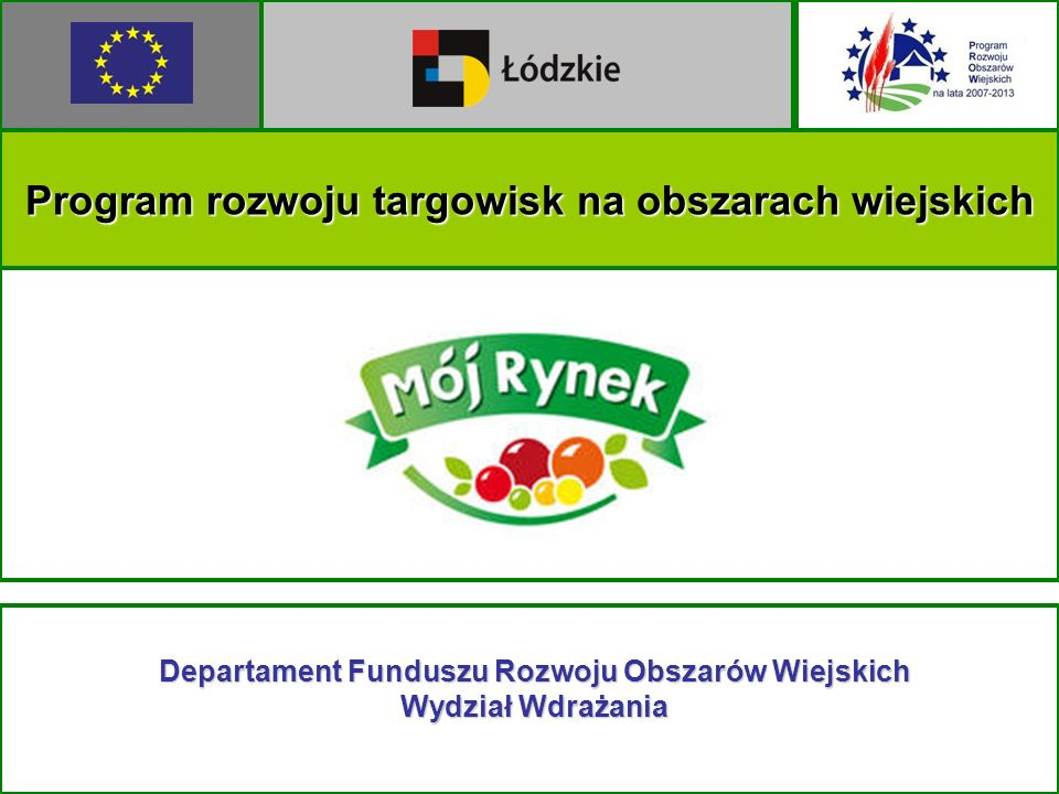 Program rozwoju targowisk na obszarach wiejskich Departament Funduszu Rozwoju Obszarów Wiejskich Wydział Wdrażania