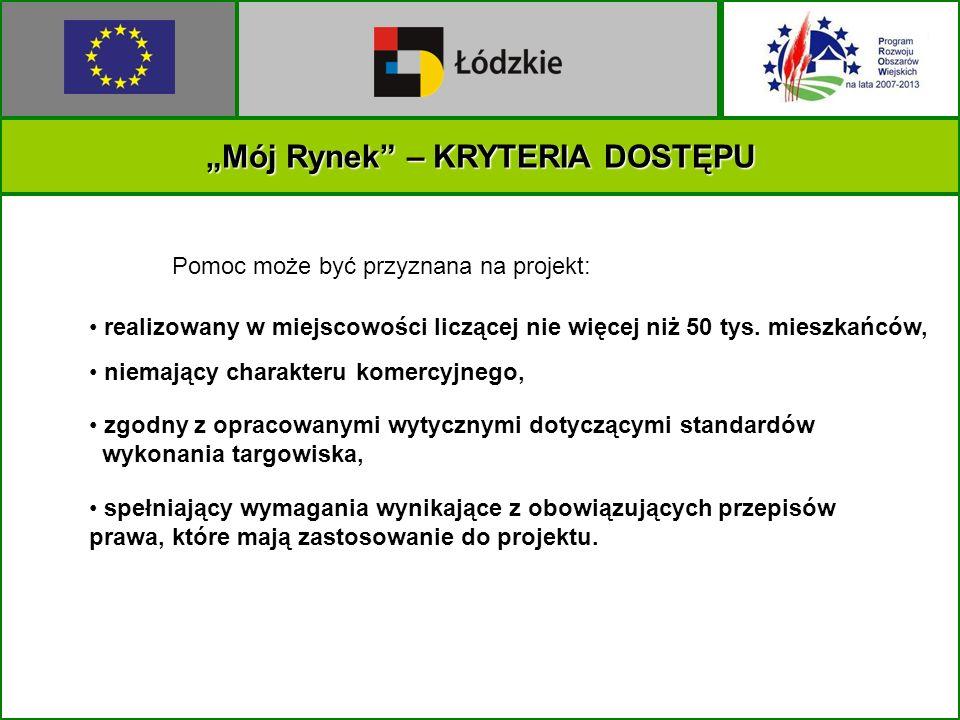 Mój Rynek – KRYTERIA DOSTĘPU Pomoc może być przyznana na projekt: realizowany w miejscowości liczącej nie więcej niż 50 tys.