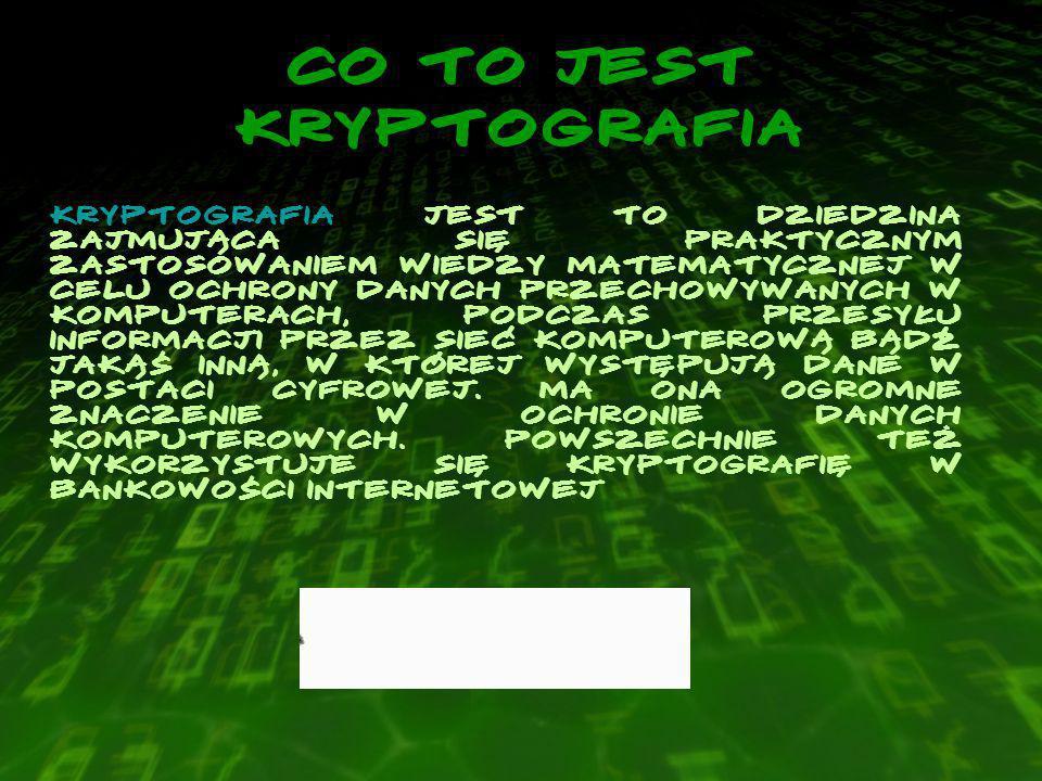 CO TO JEST KRYPTOGRAFIA Kryptografia jest to dziedzina zajmująca się praktycznym zastosowaniem wiedzy matematycznej w celu ochrony danych przechowywanych w komputerach, podczas przesyłu informacji przez sieć komputerową bądź jakąś inną, w której występują dane w postaci cyfrowej.