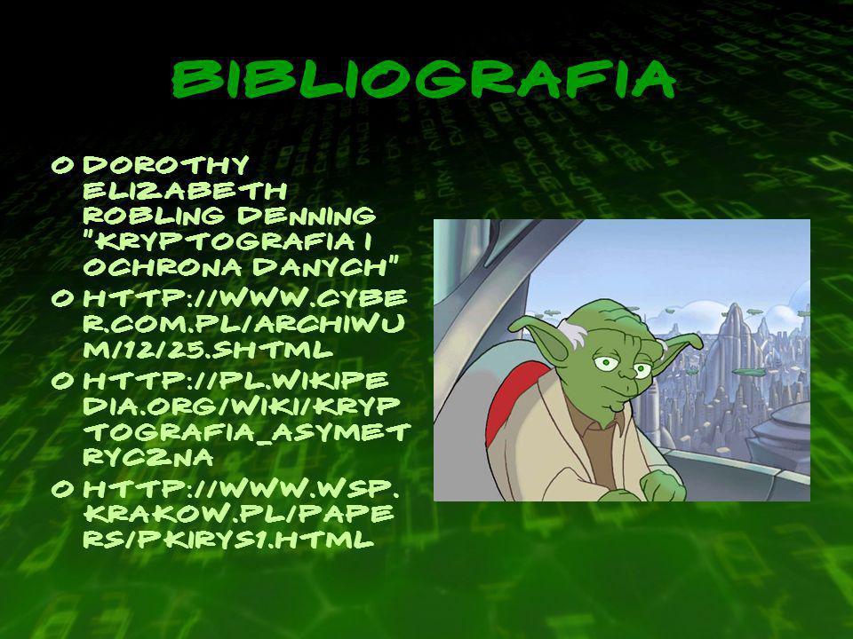 BIBLIOGRAFIA oDorothy Elizabeth Robling Denning Kryptografia i ochrona danych ohttp://www.cybe r.com.pl/archiwu m/12/25.shtml ohttp://pl.wikipe dia.org/wiki/Kryp tografia_asymet ryczna ohttp://www.wsp.