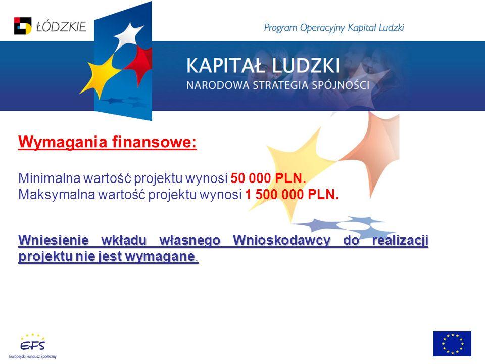 Wymagania finansowe: Minimalna wartość projektu wynosi 50 000 PLN. Maksymalna wartość projektu wynosi 1 500 000 PLN. Wniesienie wkładu własnego Wniosk