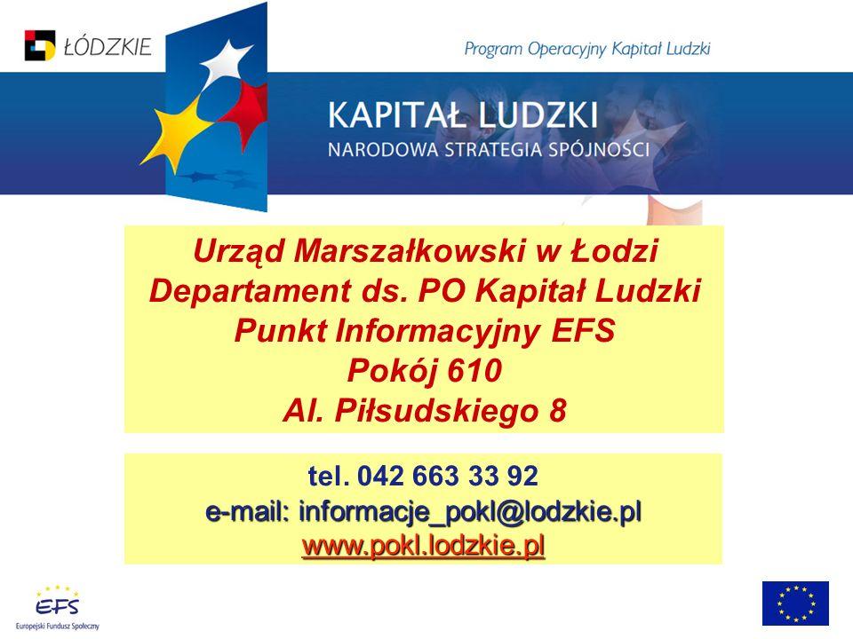 Urząd Marszałkowski w Łodzi Departament ds. PO Kapitał Ludzki Punkt Informacyjny EFS Pokój 610 Al. Piłsudskiego 8 tel. 042 663 33 92 e-mail: informacj