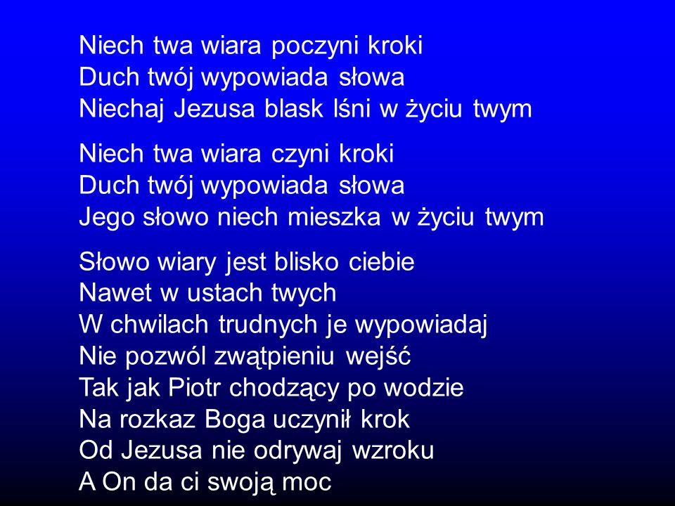 Niech twa wiara poczyni kroki Duch twój wypowiada słowa Niechaj Jezusa blask lśni w życiu twym Niech twa wiara czyni kroki Duch twój wypowiada słowa J