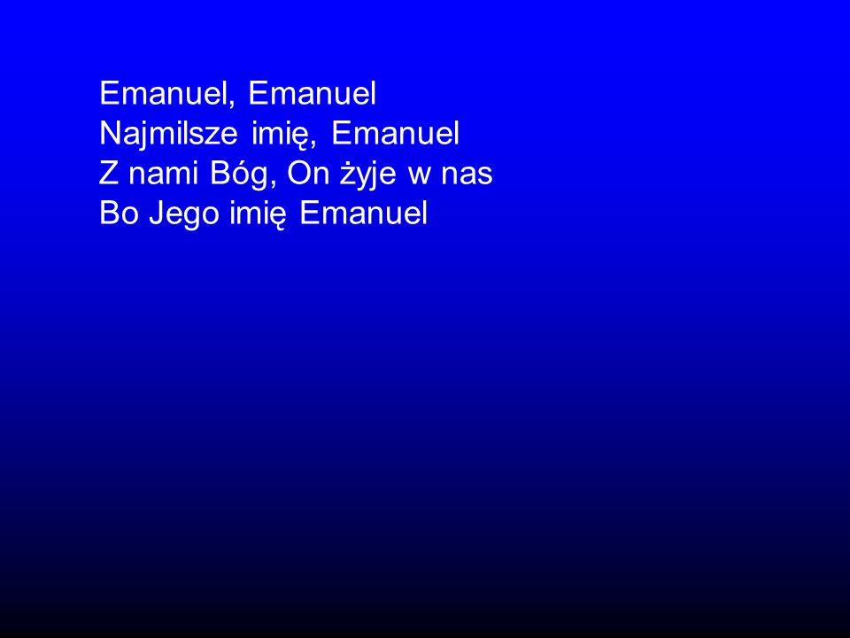 Emanuel, Emanuel Najmilsze imię, Emanuel Z nami Bóg, On żyje w nas Bo Jego imię Emanuel