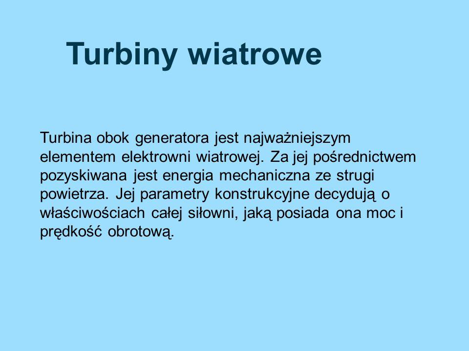 Turbiny wiatrowe Turbina obok generatora jest najważniejszym elementem elektrowni wiatrowej. Za jej pośrednictwem pozyskiwana jest energia mechaniczna