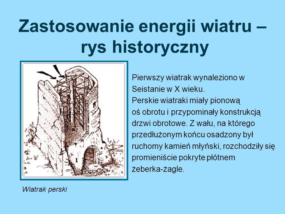 Zastosowanie energii wiatru – rys historyczny Pierwszy wiatrak wynaleziono w Seistanie w X wieku. Perskie wiatraki miały pionową oś obrotu i przypomin