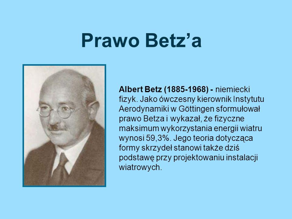 Prawo Betza Albert Betz (1885-1968) - niemiecki fizyk. Jako ówczesny kierownik Instytutu Aerodynamiki w Göttingen sformułował prawo Betza i wykazał, ż