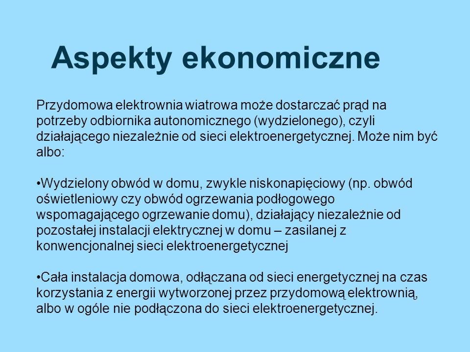 Aspekty ekonomiczne Przydomowa elektrownia wiatrowa może dostarczać prąd na potrzeby odbiornika autonomicznego (wydzielonego), czyli działającego niez