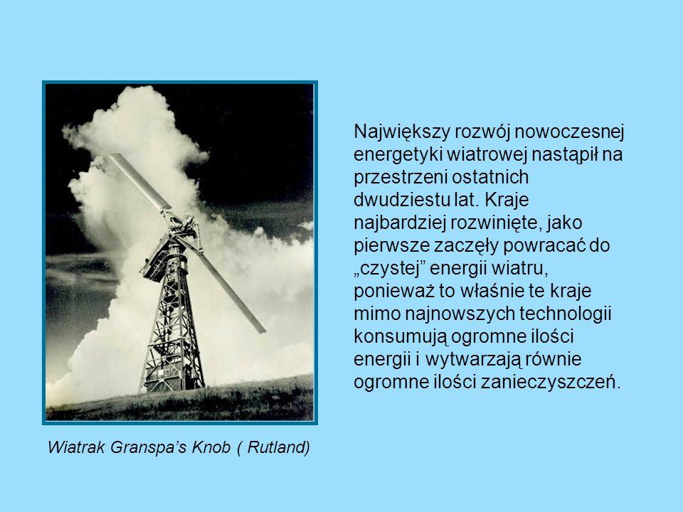 Wiatrak Granspas Knob ( Rutland) Największy rozwój nowoczesnej energetyki wiatrowej nastąpił na przestrzeni ostatnich dwudziestu lat. Kraje najbardzie