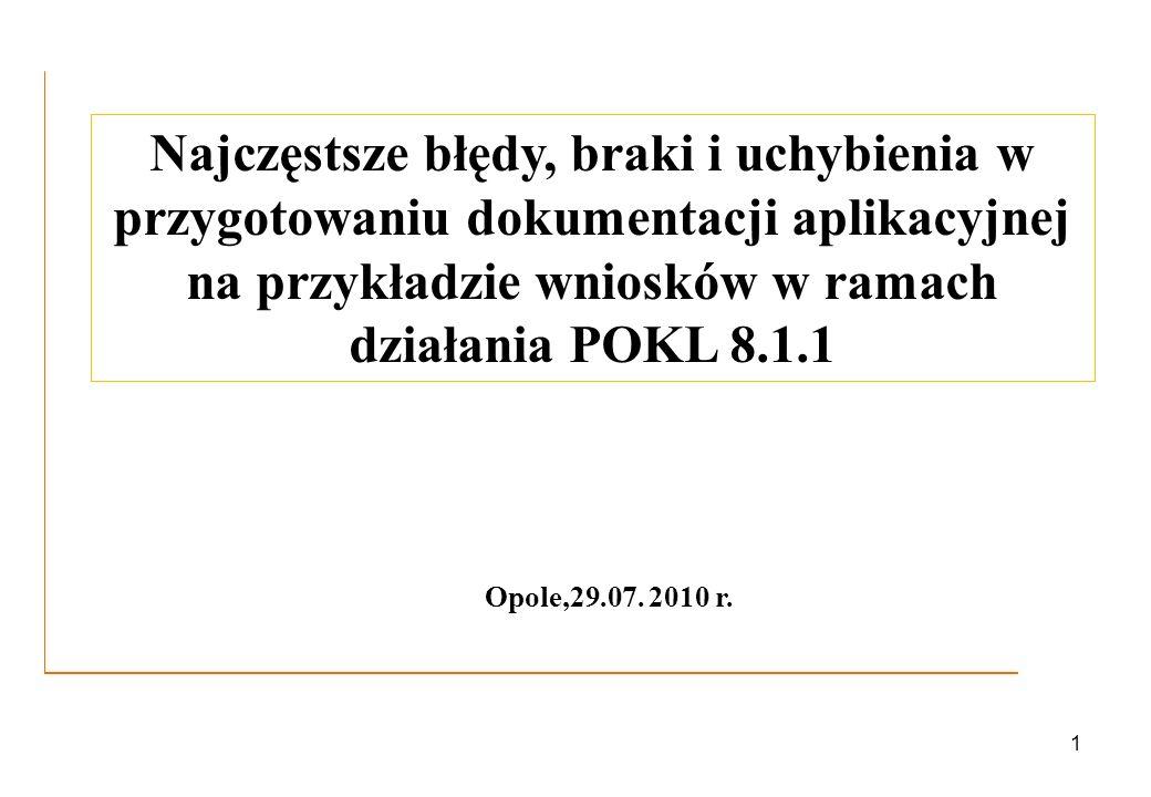 1 Najczęstsze błędy, braki i uchybienia w przygotowaniu dokumentacji aplikacyjnej na przykładzie wniosków w ramach działania POKL 8.1.1 Opole,29.07. 2