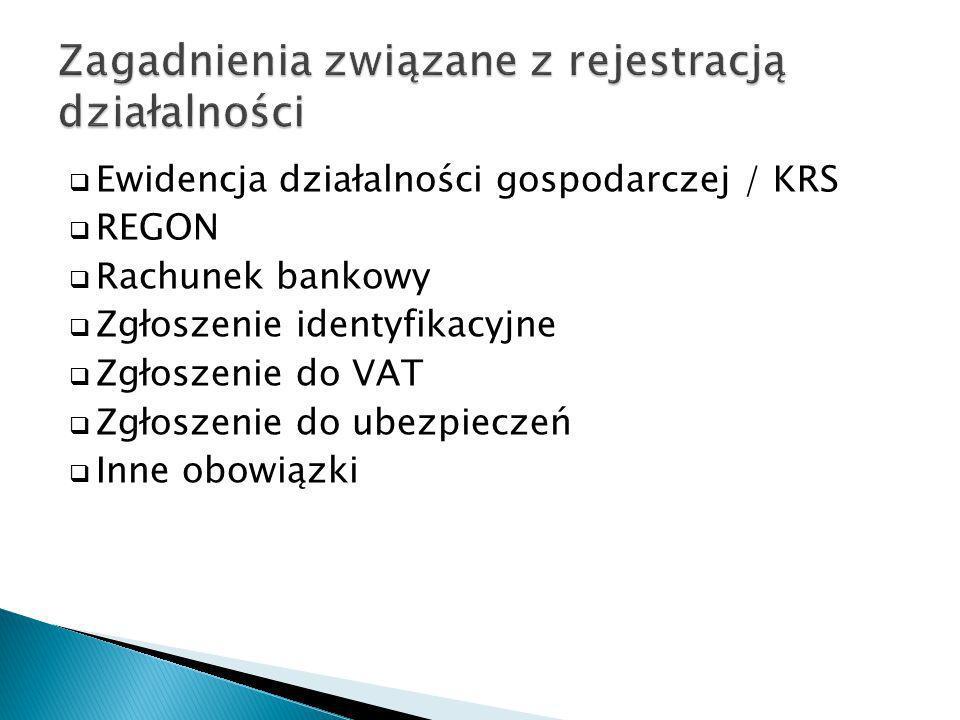 Ewidencja działalności gospodarczej / KRS REGON Rachunek bankowy Zgłoszenie identyfikacyjne Zgłoszenie do VAT Zgłoszenie do ubezpieczeń Inne obowiązki