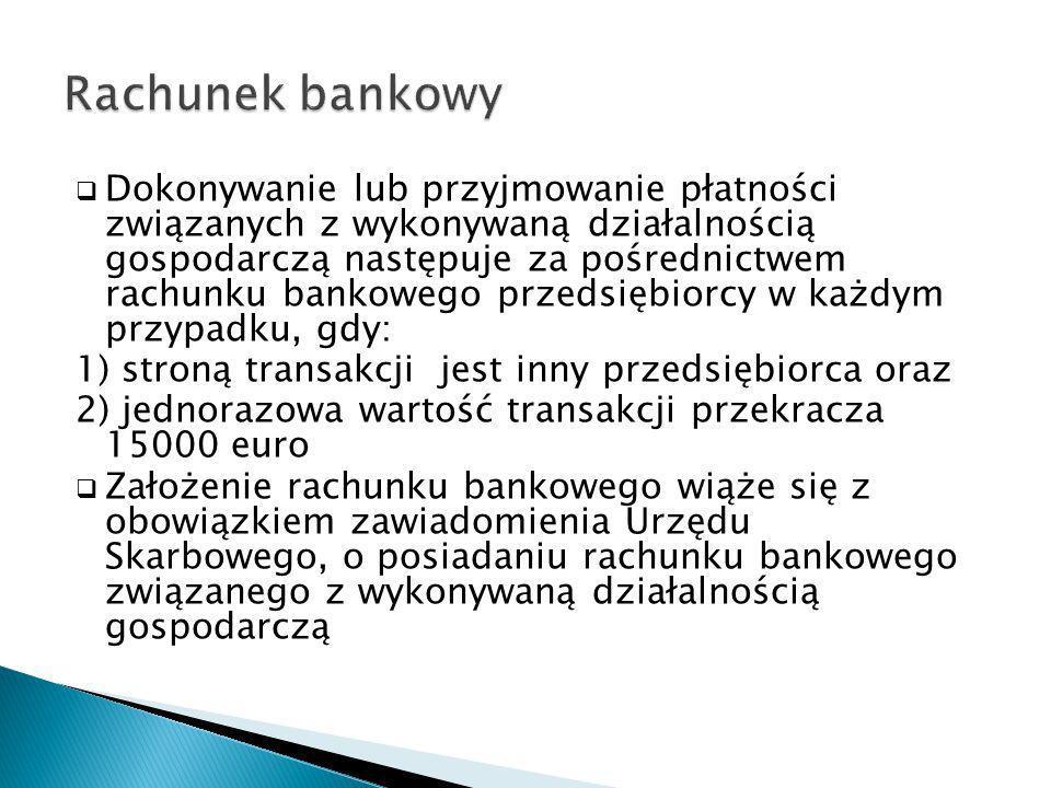 Dokonywanie lub przyjmowanie płatności związanych z wykonywaną działalnością gospodarczą następuje za pośrednictwem rachunku bankowego przedsiębiorcy