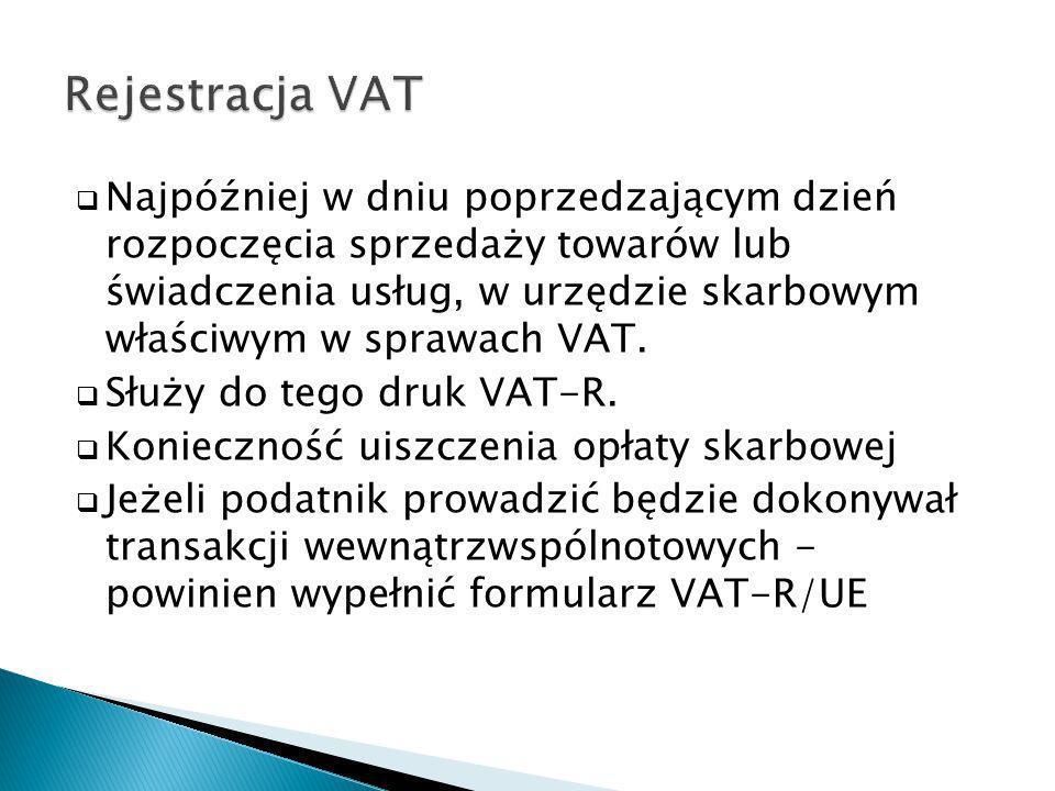 Najpóźniej w dniu poprzedzającym dzień rozpoczęcia sprzedaży towarów lub świadczenia usług, w urzędzie skarbowym właściwym w sprawach VAT. Służy do te
