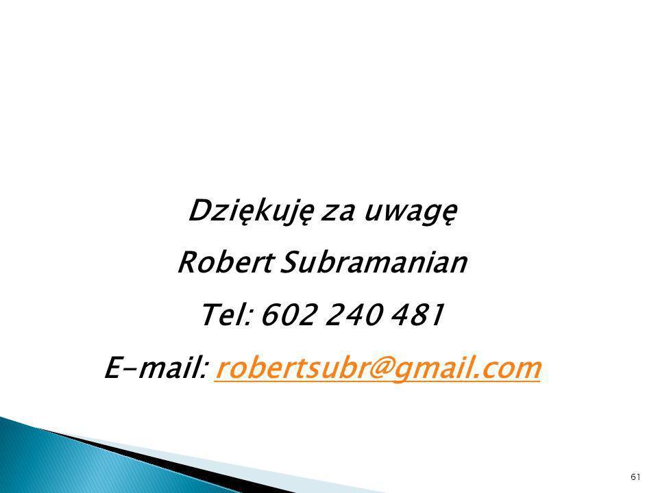 61 Dziękuję za uwagę Robert Subramanian Tel: 602 240 481 E-mail: robertsubr@gmail.comrobertsubr@gmail.com